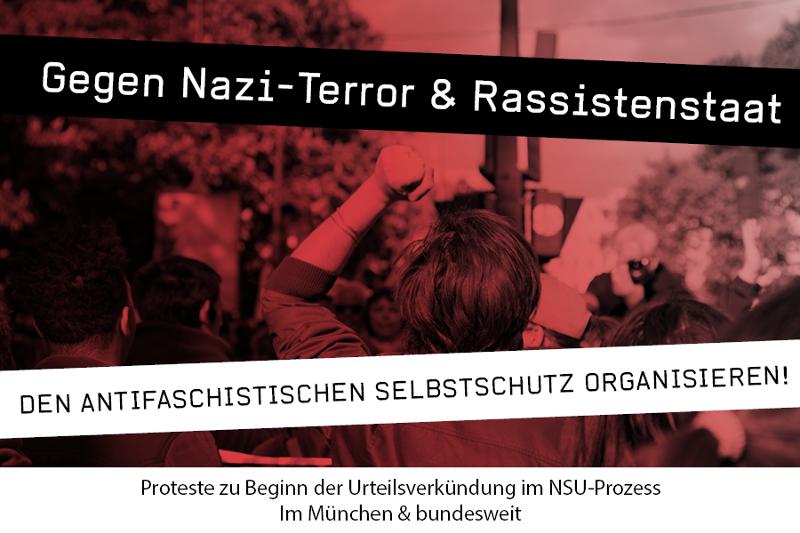 Gegen Nazi-Terror & Rassistenstaat Den antifaschistischen Selbstschutz organisieren! Proteste zu Beginn der Urteilsverkündung im NSU-Prozess Im München & bundesweit